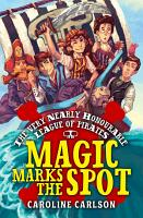 The Very Nearly Honourable League of Pirates  Magic Marks The Spot PDF