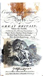 A Complete Edition of the Poets of Great Britain..: Pope's Iliad & Odyssey. West's Pindar. Dryden's Virgil. Persius & Juvenal. Pitt's Aeneid. Rowe's Lucan