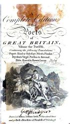 A Complete Edition Of The Poets Of Great Britain Pope S Iliad Odyssey West S Pindar Dryden S Virgil Persius Juvenal Pitt S Aeneid Rowe S Lucan Book PDF