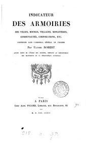 Indicateur des armoiries des villes, bourgs, villages, monastères, communautés, corporations, etc: contenues dans l'Armorial général de d'Hozier