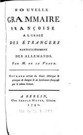 Nouvelle grammaire françoise a l'usage des étrangers, particulièrement des Allemands