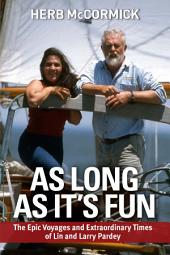 As Long as It''s Fun: The Epic Voyages and Extraordinary Times of Lin and Larry Pardey