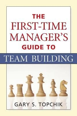 The First time Manager s Guide to Team Building
