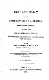 Claude's Essay on the Composition of a Sermon: Together with One Hundrer Skeletons, Being the Substance of Sermons Preached Before the University