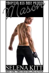 Mason (Steamy, Breeding, Impregnation, Barely Legal, Taboo Romance, Erotic Sex Stories): Tempting His Best Friend