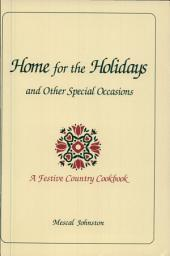 Home for the Holidays and Other Special Occasions: A Festive Country Cookbook