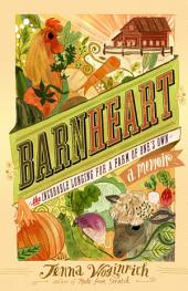 Barnheart: The Incurable Longing for a Farm of One's Own : a Memoir