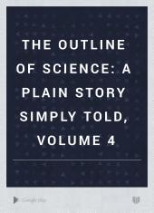 The Outline of Science: A Plain Story Simply Told, Volume 4