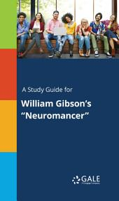 """A Study Guide for William Gibson's """"Neuromancer"""""""