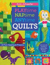 Playtime, Naptime, Anytime Quilts: 14 Fun Appliqué Projects
