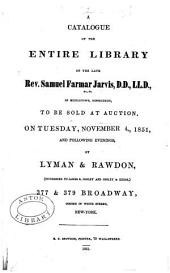 A catalogue of the entire library of the late Rev. Samuel Farmar Jarvis ... of Middletown, Connecticut: to be sold at auction on Tuesday, November 4, 1851, and following evenings, by Lyman & Rawdon