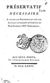 Préservatif nécessaire a toutes les personnes qui ont les lettres faussement atribuées au Pape Clément XIV. Ganganelli