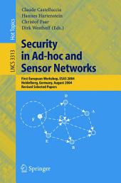 Security in Ad-hoc and Sensor Networks: First European Workshop, ESAS 2004, Heidelberg, Germany, August 6, 2004, Revised Selected Papers