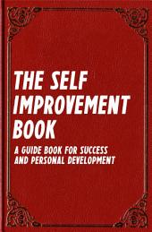 The Self Improvement Book: A Guide Book for Success and Personal Development