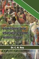 URBAN INFORMAL SECTOR URBANISATION AND STREET VENDORS IN GUJARAT PDF