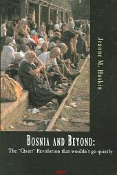 "Bosnia and Beyond: The ""quiet"" Revolution that Wouldn't Go Quietly"