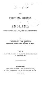 The Political History of England, During the 16th, 17th and 18th Centuries: From the accession of Henry VII, to the troubles in Scotland, 1637