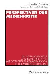 Perspektiven der Medienkritik: Die gesellschaftliche Auseinandersetzung mit öffentlicher Kommunikation in der Mediengesellschaft. Dieter Roß zum 60. Geburtstag
