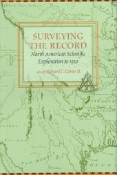 Surveying the Record: North American Scientific Exploration to 1930, Volume 231