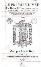 Le premier (-troisiesme) liure de Roland l'amoureux, mis en italien par le Seigneur Mathieu-Marie Bayard, comte de Scandian, et traduit en françoys, par Maistre Iaques Vincent du Crest Arnaud en Dauphiné ...