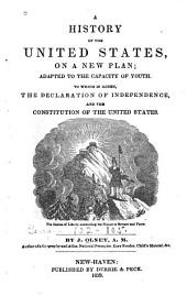 A History of the United States: On a New Plan : Adapted to the Capacity of Youth : to which is Added, the Declaration of Independence, and the Constitution of the United States