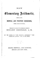 New Elementary Arithmetic: Embracing Mental and Written Exercises, for Beginners