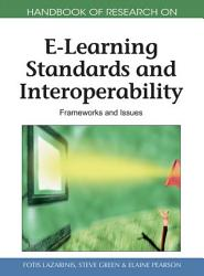 Handbook of Research on E Learning Standards and Interoperability  Frameworks and Issues PDF
