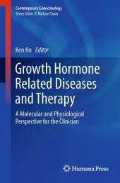 Growth Hormone Related Diseases and Therapy: A Molecular and Physiological Perspective for the Clinician