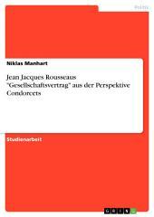 "Jean Jacques Rousseaus ""Gesellschaftsvertrag"" aus der Perspektive Condorcets"