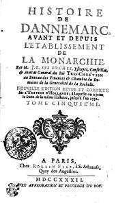 Histoire De Dannemarc, Avant Et Depuis L'Etablissement De La Monarchie: Tome Cinquiéme, Volume5