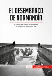 El desembarco de Normandía: El Día D clave para la victoria aliada en la Segunda Guerra Mundial