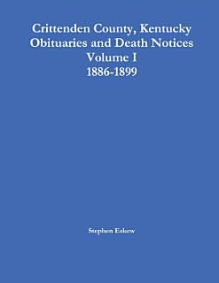 Crittenden County  Kentucky Obituaries and Death Notices Volume I 1886 1899 Book