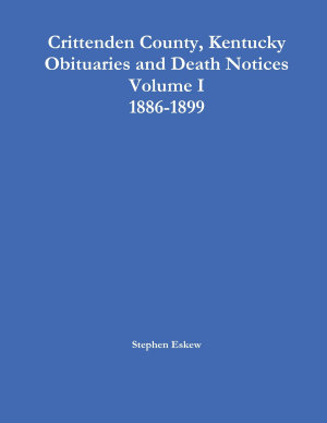 Crittenden County  Kentucky Obituaries and Death Notices Volume I 1886 1899 PDF