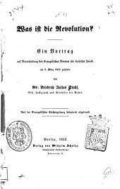 Was ist die revolution?: Ein vortrag auf veranstaltung des Evangelischen vereins für kirchliche zwecke am 8 märze 1852