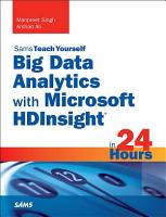 Big Data Analytics with Microsoft HDInsight in 24 Hours  Sams Teach Yourself PDF