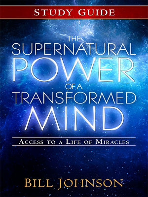 The Supernatural Power of a Transformed Mind Study Guide