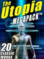 The Utopia MEGAPACK ®: 20 Classic Utopian and Dystopian Works
