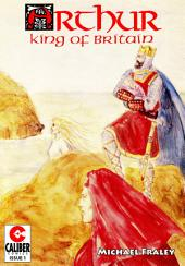 Arthur: King of Britain #1: Issue 1