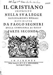 Il cristiano instruito nella sua legge ragionamenti morali dati in luce da Paolo Segneri della Compagnia di Giesu