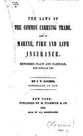 The laws of the common carrying trade: Also of marine, fire and life insurance. Rendered plain and familiar, for popular use