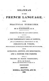 A Grammar of the French Language, with Practical Exercises: Stereotyped from the Last London Edition. To which is Added, a Very Comprehensive Table of Contents ...