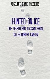 Hunted on Ice: The Search for Alaskan Serial Killer Robert Hansen