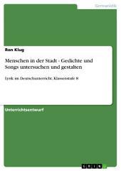 Menschen in der Stadt - Gedichte und Songs untersuchen und gestalten: Lyrik im Deutschunterricht, Klassenstufe 8