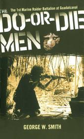 The Do-Or-Die Men: The 1st Marine Raider Battalion at Guadalcanal