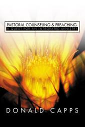 Pastoral Counseling and Preaching: A Quest for an Integrated Ministry