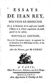 Essays de Iean Rey, docteur en médecine, sur la recherche de la cause pour laquelle l'éstain et le plomb augmentent de poids quand on les calcine ...