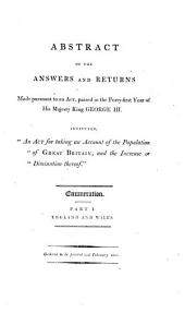 """Abstract of the Answers and Returns Made Pursuant to an Act, Passed in the Forty-first Year of His Majesty King George III. Intituled, """"An Act for Taking an Account of the Population of Great Britain, and the Increase Or Diminution Thereof."""".: Enumeration. Part I. England and Wales. Ordered to be printed 21st December 1801"""