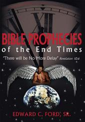 """Bible Prophecies of the End Times: """"There will be No More Delay"""" Revelation 10:6"""
