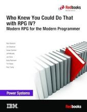 Who Knew You Could Do That with RPG IV? Modern RPG for the Modern Programmer