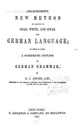 Ollendorff's New Method of Learning to Read, Write, and Speak the German Language: To which is Added a Systematic Outline of German Grammar